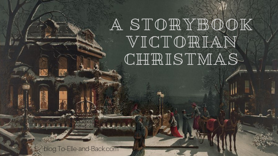 Storybook Victorian Christmas: How to Make Your Christmas Book-Worthy Victorian